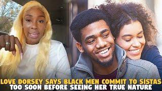 @Love Dorsey  Says Black Men Commit To Sistas Too Soon Before Seeing Her True Nature
