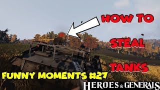 How to STEAL Tanks | Funny Moments #26 | Heroes & Generals