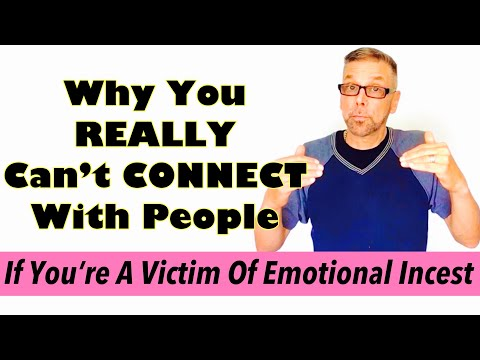 Why You REALLY Can't CONNECT With People--If You're A Victim of Emotional Incest (Ask A Shrink)