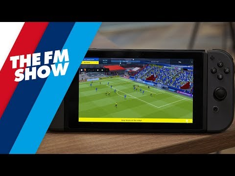 Nintendo Switch - Football Manager Touch 2018 Available Now! | The FM Show #6