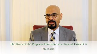 The Power of the Prophetic Dimension in a Time of Crisis Pt. 6