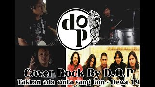 Takkan ada cinta yang lain - Dewa19 Cover rock By : D.O.P Feat Bigy Rocks