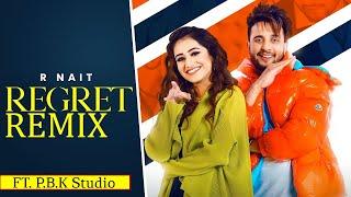 Regret Remix | R Nait | Tanishq Kaur | Gur Sidhu | ft. P.B.K Studio