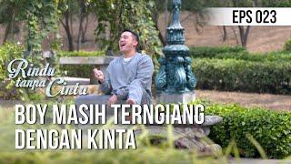 RINDU TANPA CINTA - Boy Masih Terngiang Dengan Kinta [14 Agustus 2019]