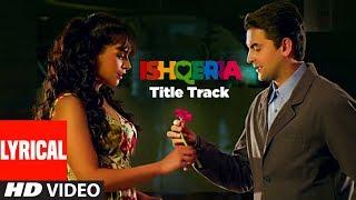 Lyrical : ISHQERIA (Title Track) | Richa Chadha | Neil Nitin Mukesh