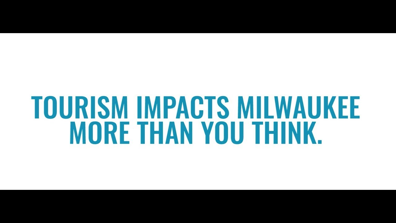 VM Tourism Impacts Milwaukee  - Visit Wisconsin