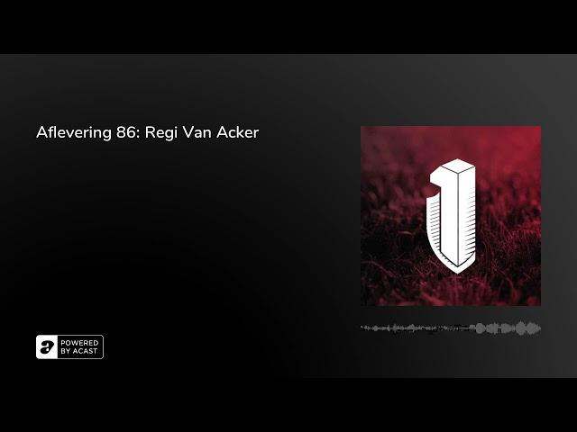 Aflevering 86: Regi Van Acker