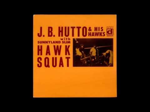 J.B. Hutto & The Hawks - Hip Shakin'.