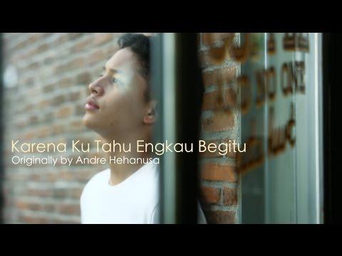 Karena Ku Tahu Engkau Begitu (KKEB) - Andre Hehanusa (Adikara Fardy feat. Hilmi Gantara)