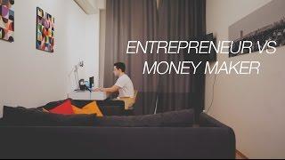 Entrepreneur VS Money Maker   Who Are You?