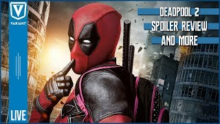 Variant LIVE: Deadpool 2 Spoiler Review, Spider-Man: Homecoming 2 & More!