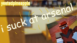 i suk at arsenal - roblox