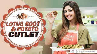 Lotus Root & Potato Cutlet | Shilpa Shetty Kundra | Healthy Recipes | The Art Of Loving Food