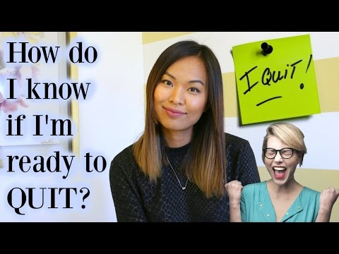 I'm tired of my job. How do I know if I'm ready to quit?