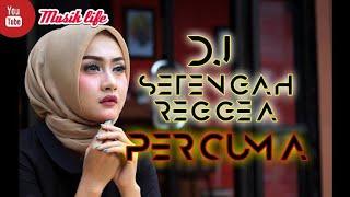DJ SETENGAH REGGAE (PERCUMA) DXH ORIGINAL REMIX TERBARU 2019