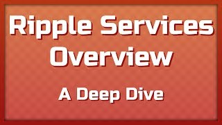 Ripple Services Overview - A Deep Dive