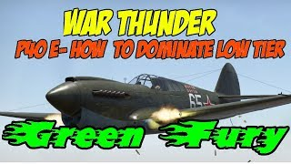 War Thunder - P40 E - How to Dominate low tier