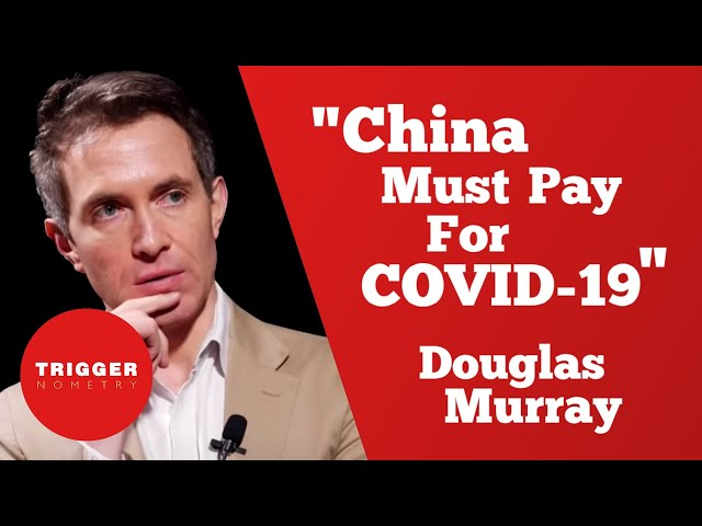 Douglas Murray: China Must Pay for COVID 19