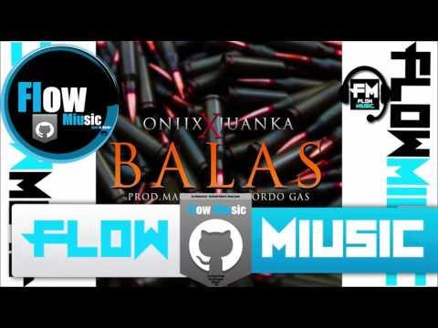 Oniix Ft. Juanka El Problematik - Balas~