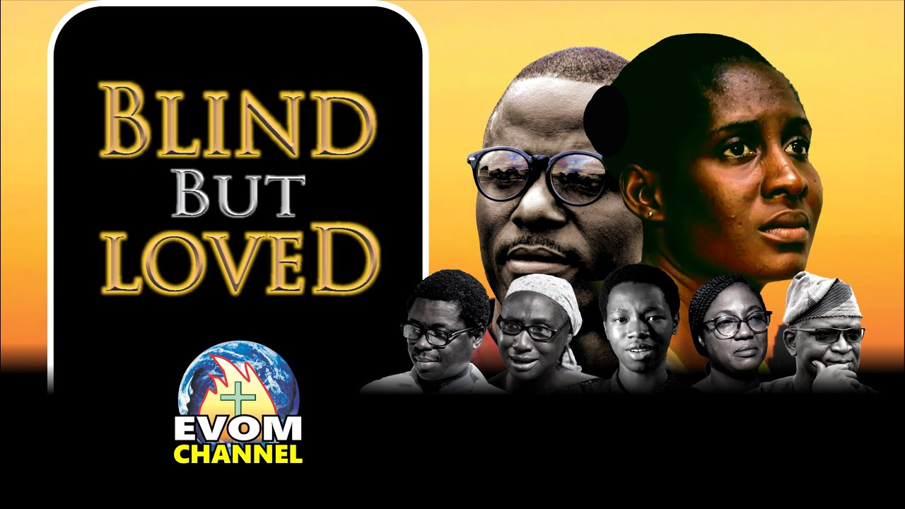 Download BLIND BUT LOVED - Written by 'Shola Mike Agboola || EVOM Christian Movie 2021 - Highly Recommended