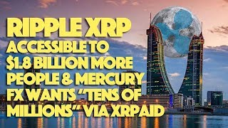 "Ripple XRP Accessible To $1.8 BILLION MORE People & Mercury FX Wants ""Tens Of Millions"" Via XRapid"