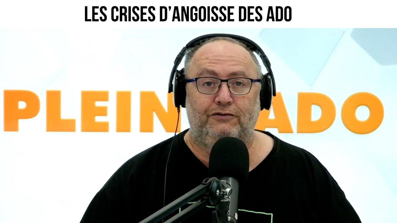 Les crises d'angoisse des ado - Plein l'Ado#138