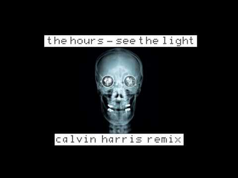 The Hours 'See The Light' CALVIN HARRIS REMIX