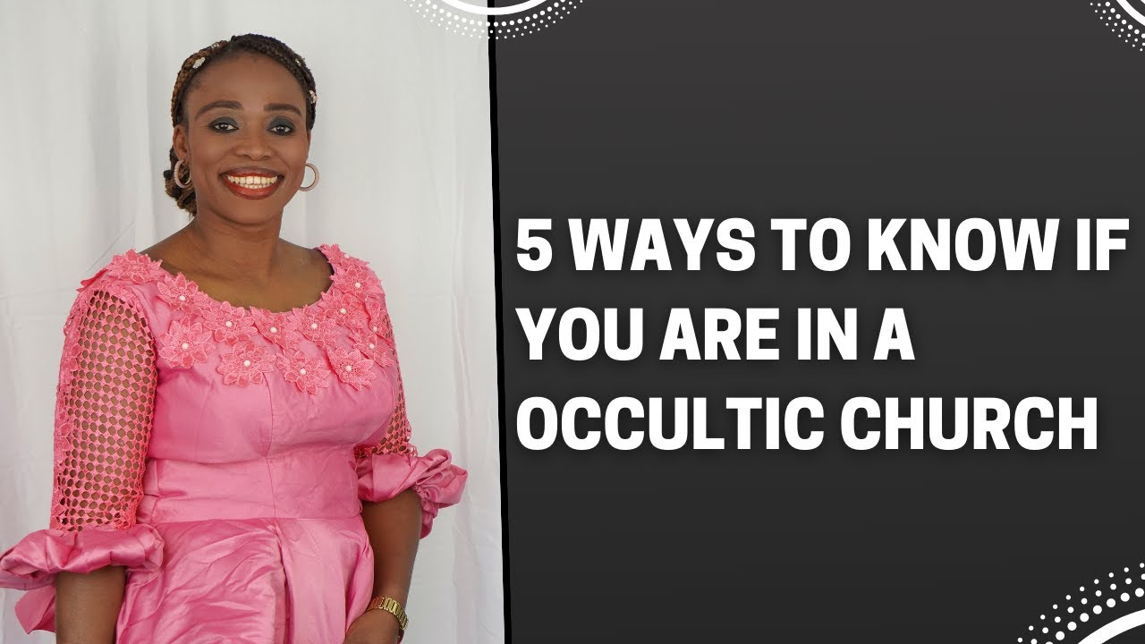 Download 5 WAYS TO KNOW IF YOU ARE IN A OCCULTIC CHURCH