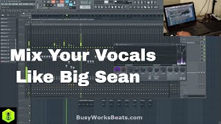 HOW TO MIX YOUR VOCALS LIKE BIG SEAN IN FL STUDIO 12