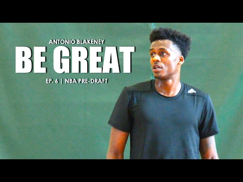 Be Great: Antonio Blakeney NBA Pre-Draft Workout - Episode 6