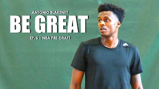 "Be Great Ep. 6 | Antonio Blakeney ""NBA Pre-Draft Workout"""