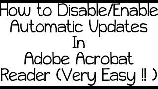 how to Disable/Enable Automatic Updates for Adobe Acrobat Reader( Very Easy !)