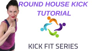 ROUND HOUSE TUTORIAL|  KICK FIT 30 DAY WORKOUT PROGRAM | Written Description in BOX Below | AFT