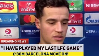 "Coutinho ""I have played my last Liverpool game"" 