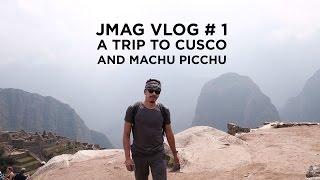 JMAG VLOG 001 Cusco and Machu Picchu