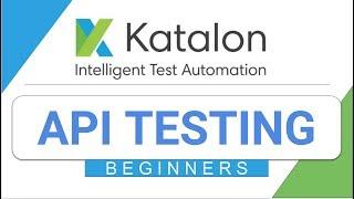 Katalon Studio 18: How to test API with Katalon Studio