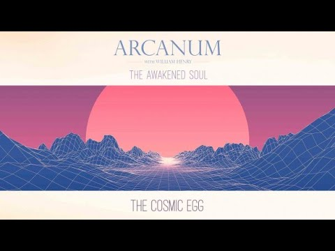 Arcanum | with William Henry - The Cosmic Egg