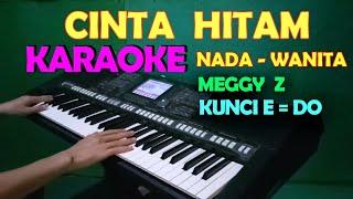 CINTA HITAM - Meggy Z   KARAOKE NADA WANITA , HD