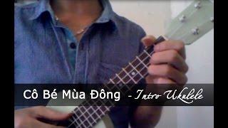 [Ukulele Tutorial] Cô Bé Mùa Đông - Intro ukulele