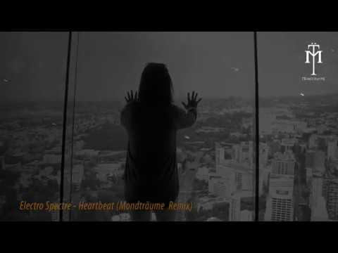 Electro Spectre - Heartbeat (Remix By Mondträume)