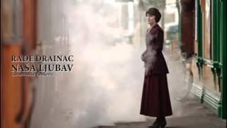 RADE DRAINAC - NAŠA LJUBAV  (Govori: Mile Vasiljević)