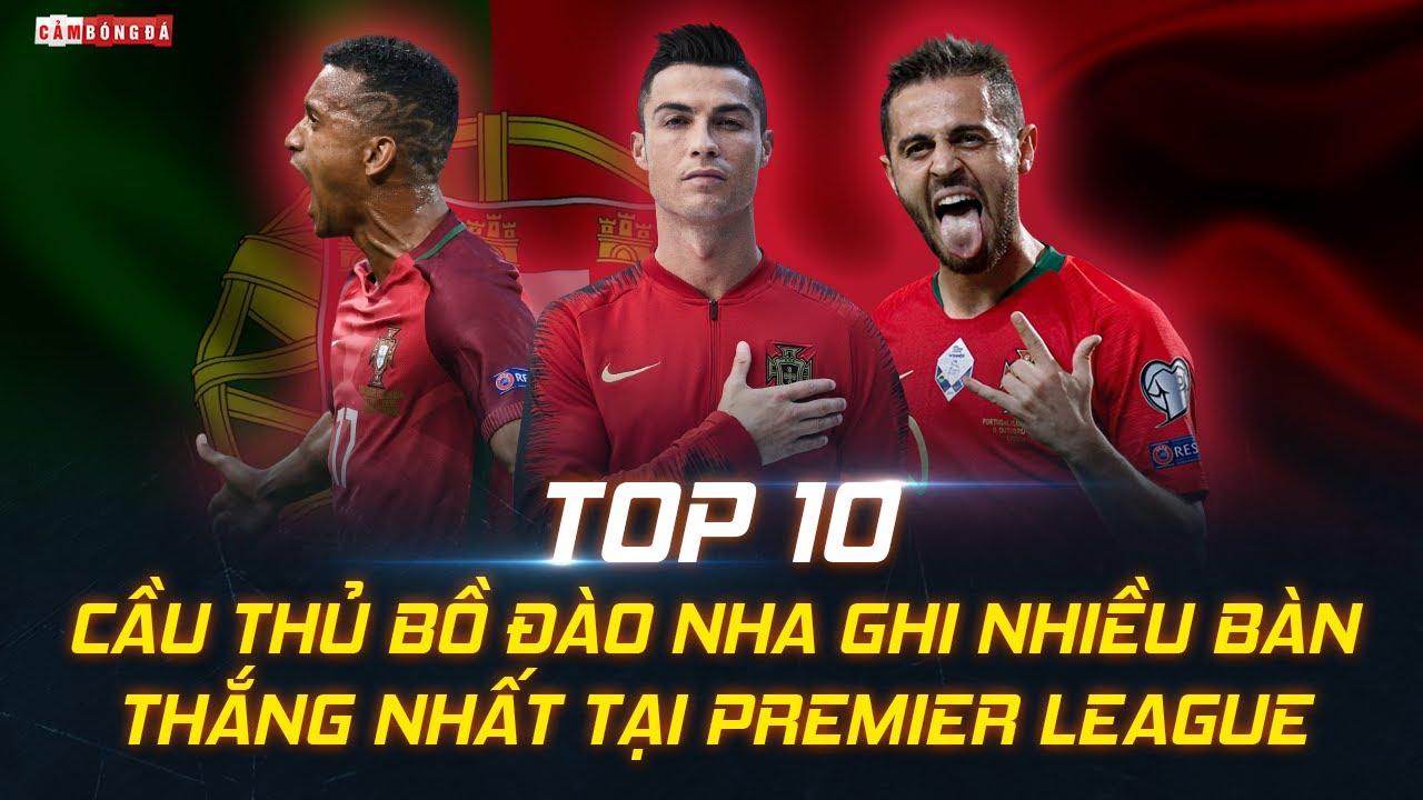 TOP 10 cầu thủ BỒ ĐÀO NHA ghi NHIỀU BÀN THẮNG NHẤT tại PREMIER LEAGUE