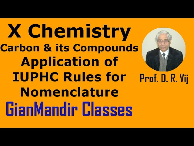 X Chemistry | Carbon and its Compounds | Application of IUPHC Rules for Nomenclature by Gaurav Sir