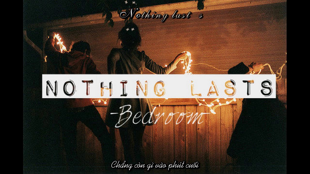 Bedroom  Nothing Lasts  YouTube