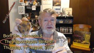 Bom Dia, Kamusta & The ADPOCALYPSE STRIKES! 17 August, 2017