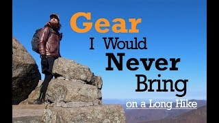 Gear I Would NEVER BRING on a Long Hike!