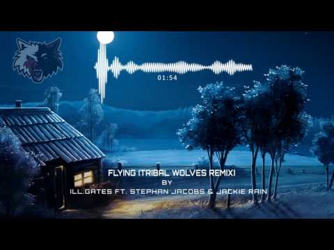 ill.Gates Ft. Stephan Jacobs & Jackie Rain - Flying (Tribal Wolves remix)