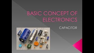 BASIC CONCEPT OF ELECTRONICS -CAPACITOR