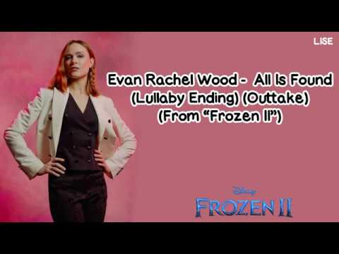 Evan Rachel Wood - All Is Found (Lullaby Ending) (Outtake) From Frozen 2 [Lyrics Video]
