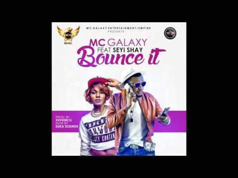 MC Galaxy - Bounce It ft Seyi Shey (Audio) (Nigerian Music)